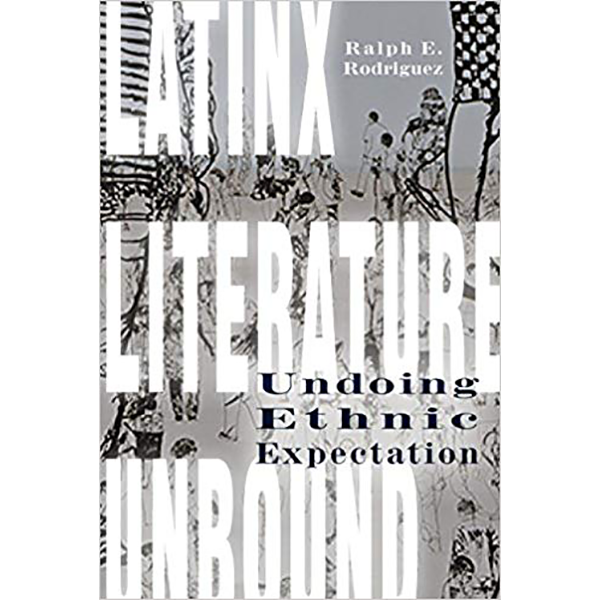Image For <I>Latinx Literature Unbound: Undoing Ethnic Expectation</I>