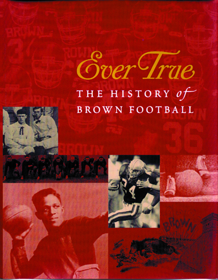 Image For Ever True: The History of Brown Football